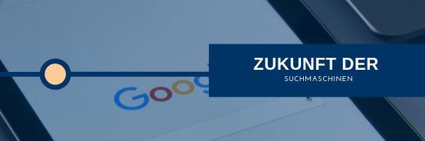 Zukunft der Suchmaschine Google