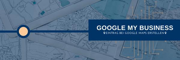 Google My Business Eintrag bei Google Maps erstellen
