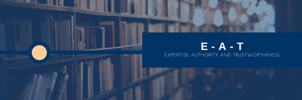 E-A-T: expertise authority trustworthiness
